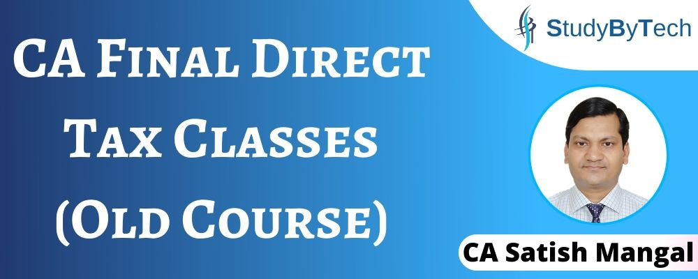 CA Final Direct Tax Classes (Old Course)